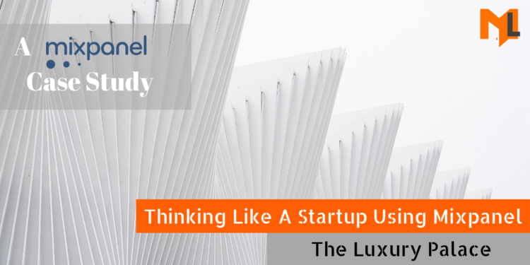 The Luxury Palace: Thinking Like A Startup Using Mixpanel