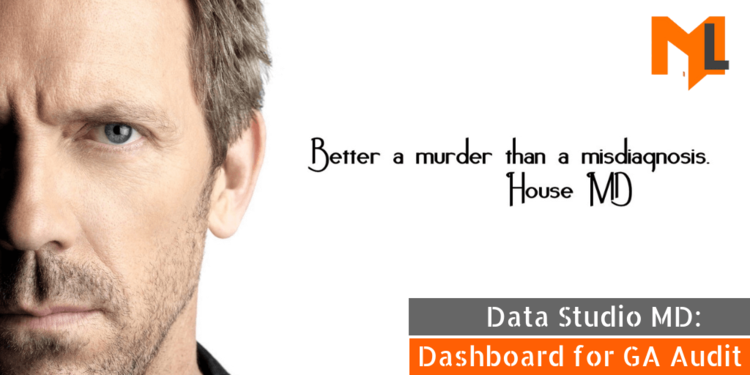 Data Studio M.D: Dashboard for Google Analytics Audit