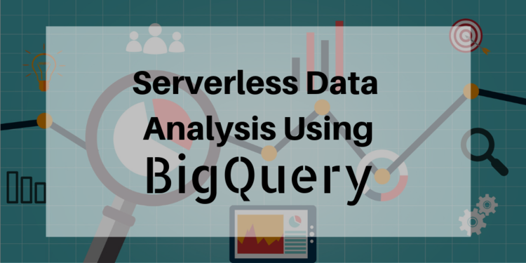 Serverless data analysis using BigQuery