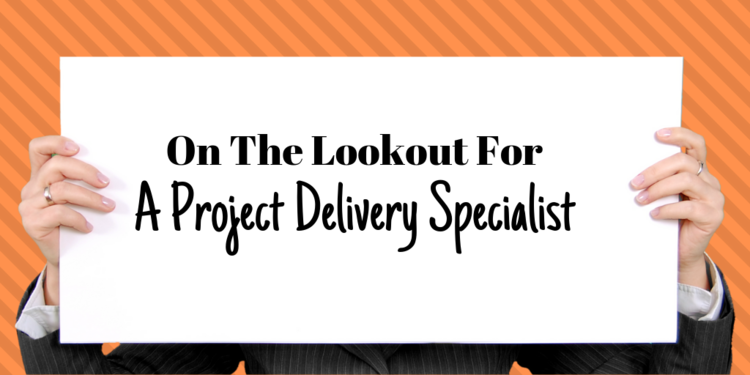 On The Lookout For A Project Delivery Specialist!