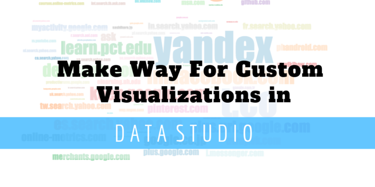 Make way for Custom Visualizations in Data Studio