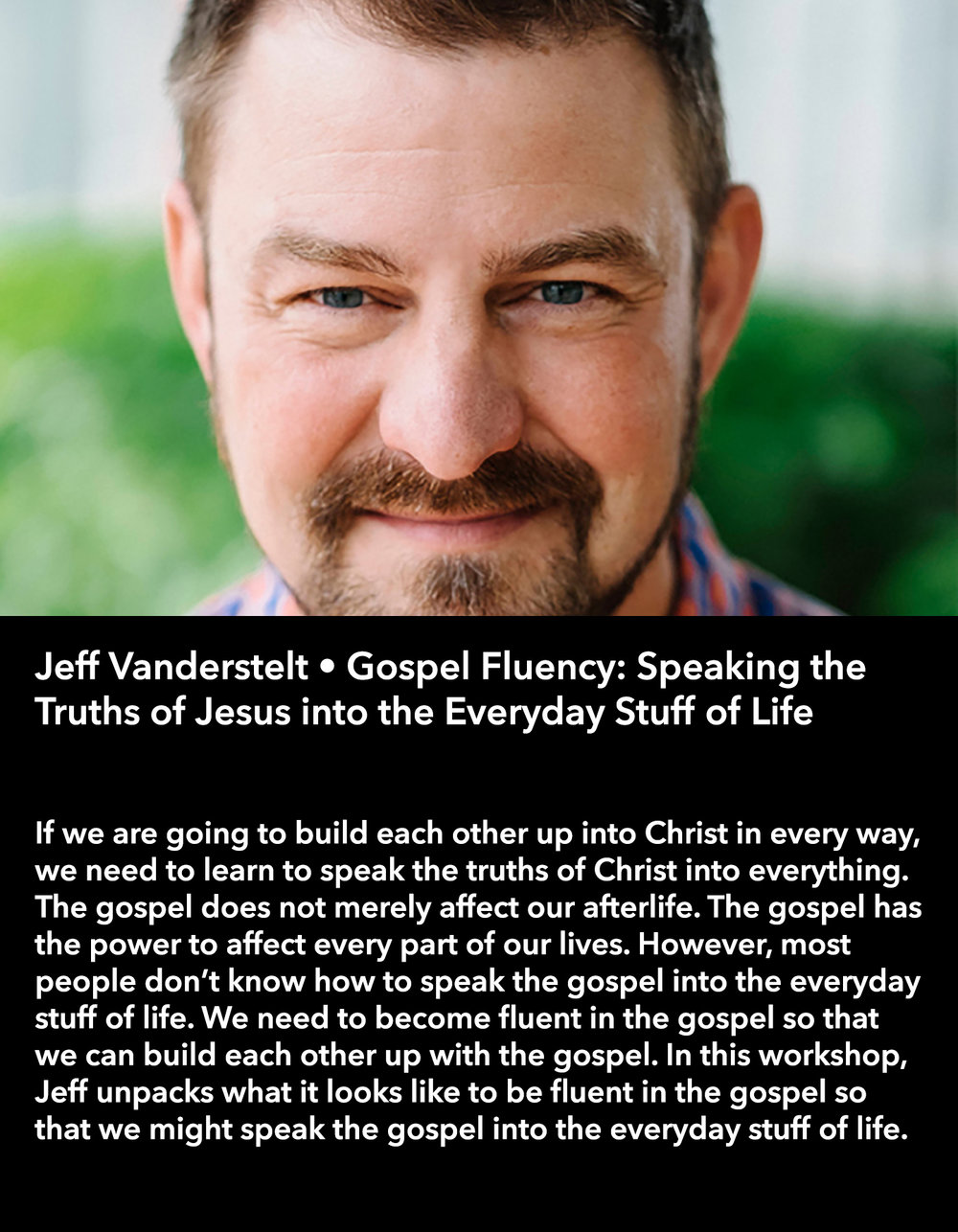 Jeff Vanderstelt • Gospel Fluency: Speaking the Truths of Jesus into the Everyday Stuff of Life • Thursday Night, March 16 • 8:30 pm – 9:45 pm