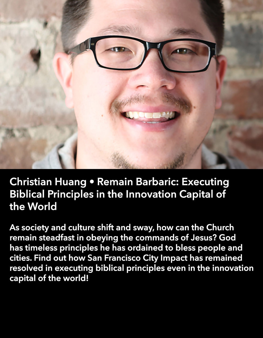 Christian Huang • Remain Barbaric: Executing Biblical Principles in the Innovation Capital of the World • Friday Morning, March 17 • 10:30 – 11:45 am