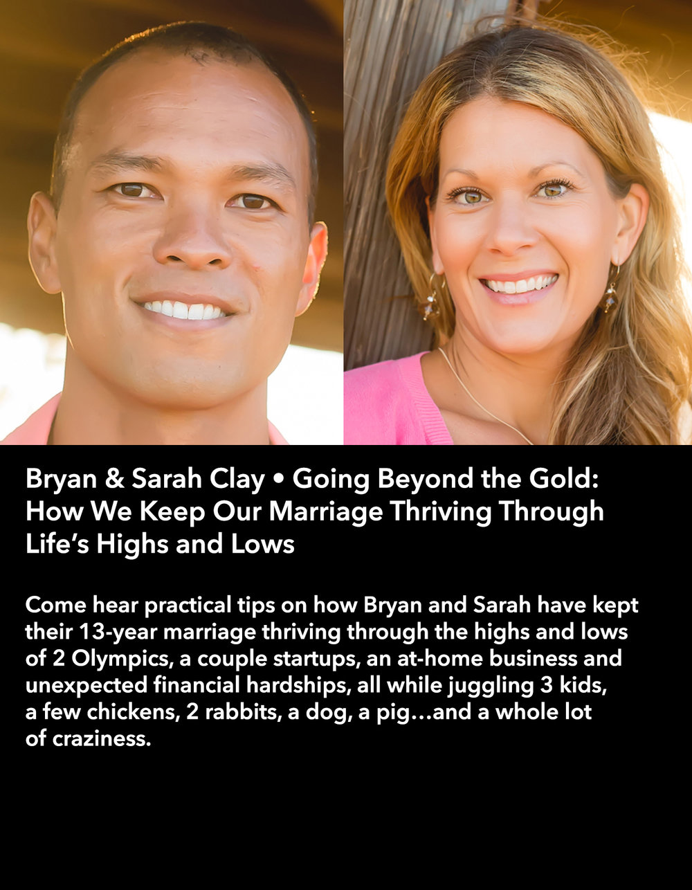 Bryan & Sarah Clay • Going Beyond the Gold: How We Keep Our Marriage Thriving Through Life's Highs and Lows • Friday Afternoon, March 17 • 3:30 – 4:45 pm