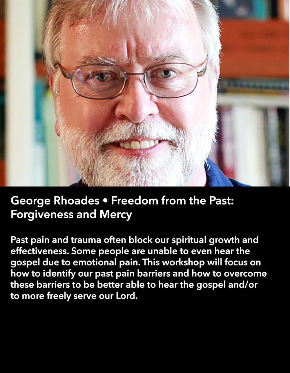 George Rhoades • Freedom from the Past: Forgiveness and Mercy • Friday Afternoon, March 17 • 3:30 – 4:45 pm