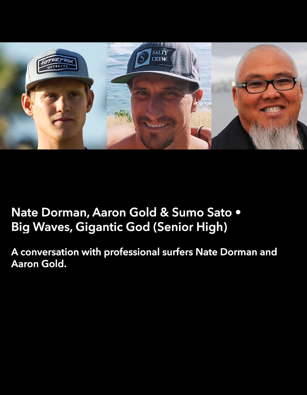 Nate Dorman, Aaron Gold & Sumo Sato • Big Waves, Gigantic God (Senior High) [Y] • Saturday Morning, March 18 • 10:30 – 11:45 am