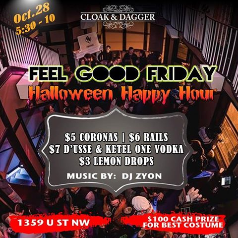 This Friday is a special Halloween edition of Feel Good Fridays. $100 for the best costume contest ! Sounds by @djzyon      Extended happy hour goes from 5:30 to 10pm:   $3 lemon drops    $5 Coronas   $7 D'usse / Ketel   Hookah Available.   #cloakdaggerdc     #dcnightclubs     #dcnights     #dclubs     #nightlife     #dcnightlife  #speakeasy     #craftcocktails     #hiphop     #openformat     #happyhour  #extendedhappyhour     #halloween     #halloween2016     #costumecontest