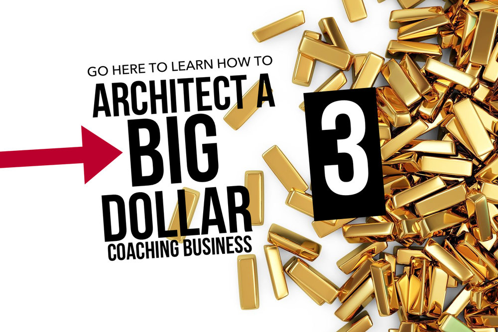 Learn How To Architect a Big Dollar Coaching Business