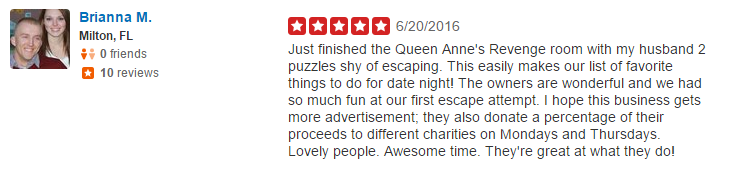 Just finished the Queen Anne's Revenge room with my husband 2 puzzles shy of escaping. This easily makes our list of favorite things to do for date night! The owners are wonderful and we had so much fun at our first escape attempt. I hope this business gets more advertisement; they also donate a percentage of their proceeds to different charities on Mondays and Thursdays.  Lovely people. Awesome time. They're great at what they do!
