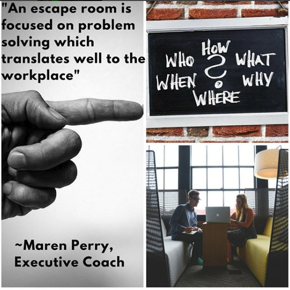 An escape room is focused on problem solving which translates well to the workplace, Maren Perry, Executive Coach.