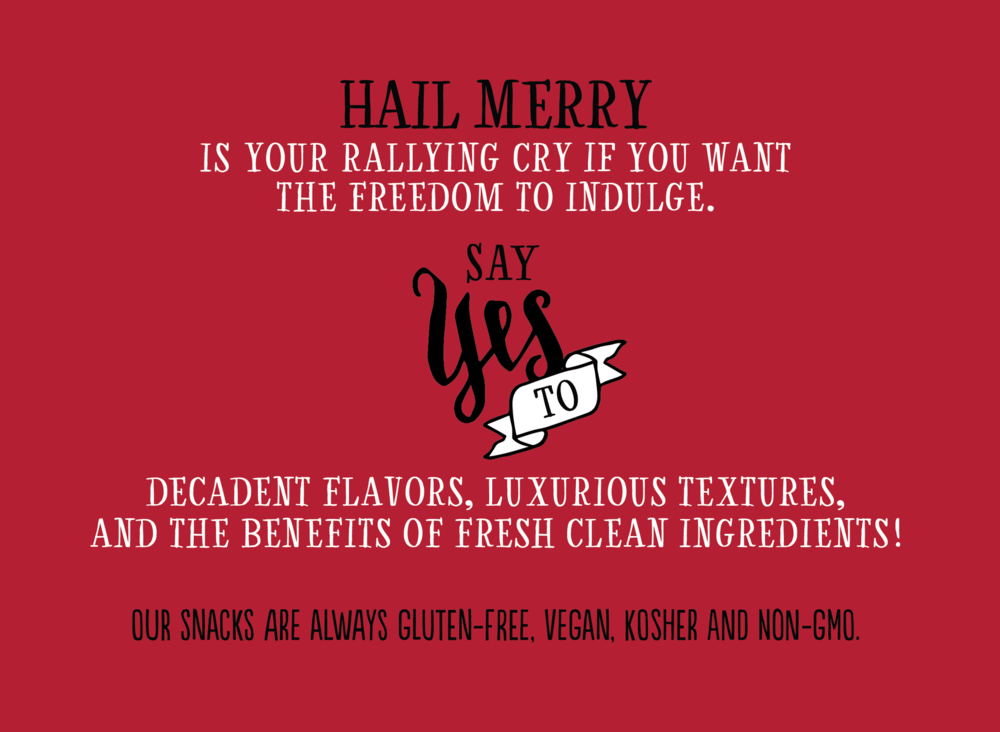 Hail Merry snacks are always gluten-free, vegan, kosher and non-gmo.