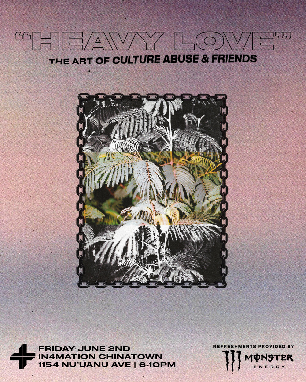 "June 2nd at In4mation Nu'uanu   ""HEAVY LOVE"" / an art show by Culture Abuse & friends.  1154 Nu'uanu Ave.  6-10pm and FREE  REFREMENTS PROVIDED BY MONSTER ENERGY    Facebook Event Page."