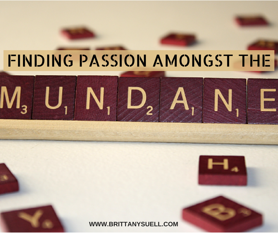 Finding passion amongst the mundane. #MommyMonday