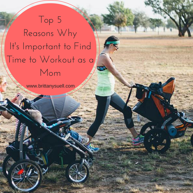 Top 5 Reasons to find time to workout as a mom with @brittanysuell