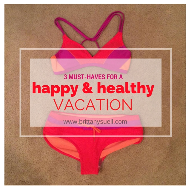 3 Must-Haves for a Happy & Healthy Vacation with Brittany Suell