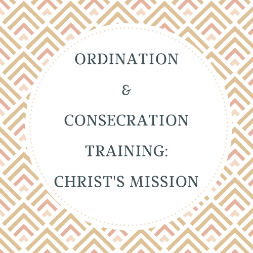 ORDINATION%2FCONSECRATION TRAINING_CHRIST'S MISSION_100418.jpg