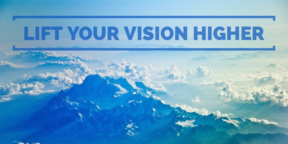 Lift Your Vision Higher.jpg