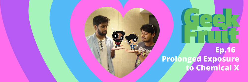 Jishnu and I have been Powerpuffed. Thanks internet!