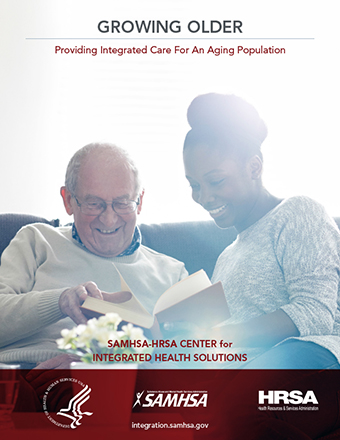 GROWING OLDER SAMHSA-HRSA CENTER for INTEGRATED HEALTH SOLUTIONS integration.samhsa.gov Providing Integrated Care For An Aging Population