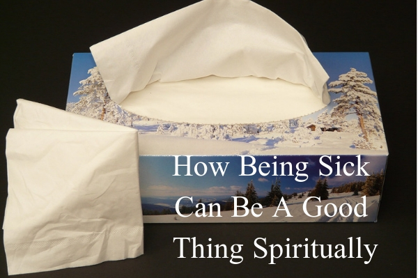How Being Sick Can Be A Good Thing Spiritually.jpg