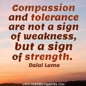 Dalai-Lama-Quotes-Compassion-and-tolerance-are-not-a-sign-of-weakness-but-a-sign-of-strength.