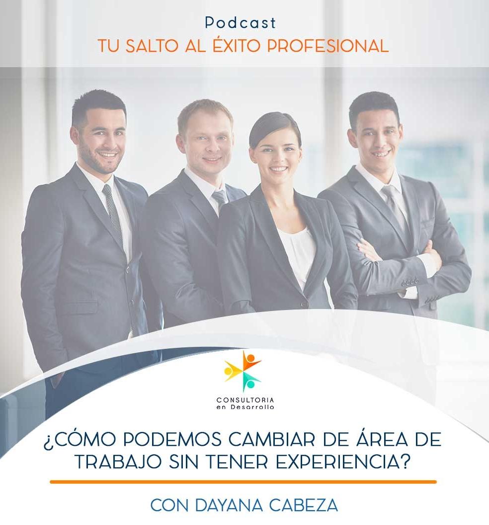 Cómo podemos cambiar de área de trabajo sin experiencia. Habilidades sociales - Consultoría en Desarrollo con Izcaret García Flores