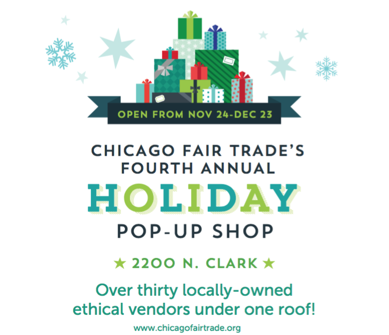 Chicago Fair Trade Holiday Pop - Up Shop - Nov 24 - Dec 23, 20172200 N Clark St. Chicago