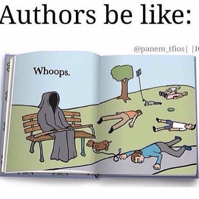 leovaldezdemigod :     😢      Lol. Too true. I'd like to not kill off characters, but it's kind of this thing that just happens while writing. Actions happen, and someone gets killed off.  A.M.