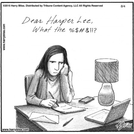 """wellesleybooks :     This from Harry Bliss today.  Still plenty of opinions flying about.      I think the cartoon says it all. Although, maybe it's more accurate to say, """"Dear Harper Lee's publisher, what the…""""   A.M."""