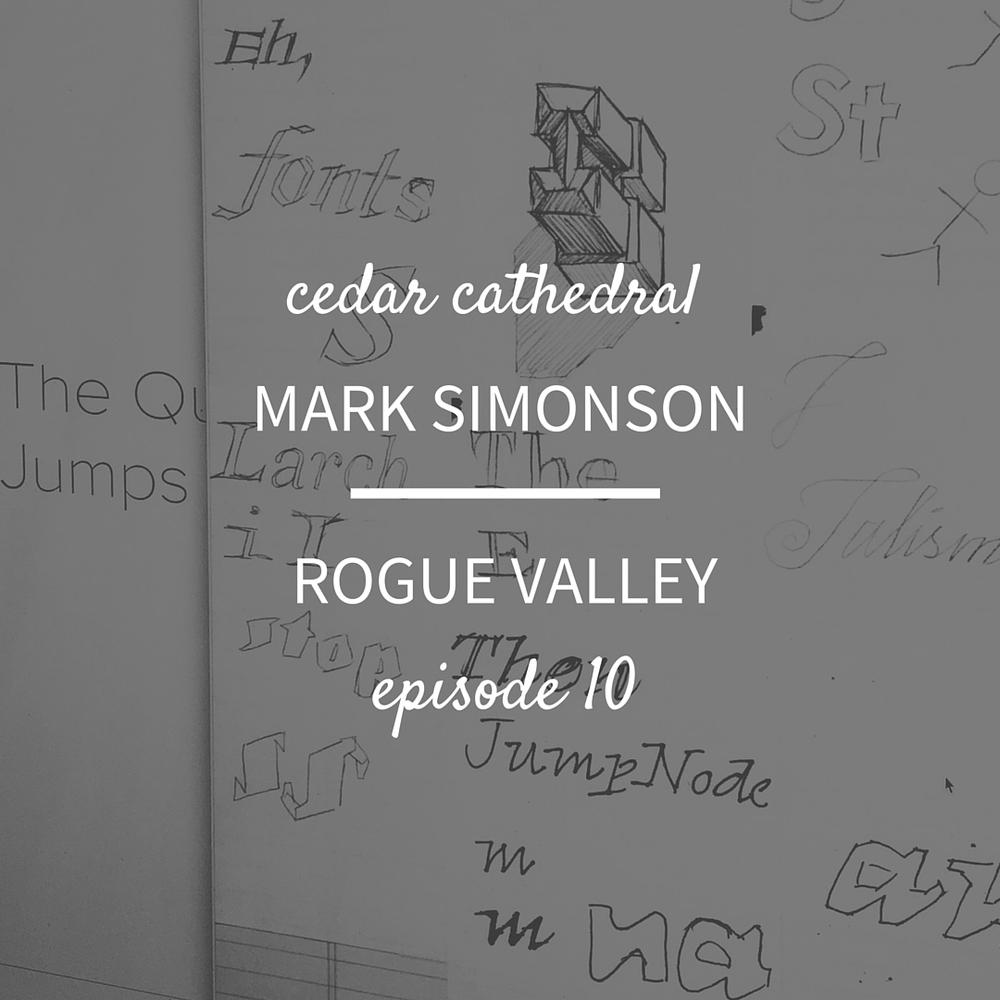 Episode 10 Mark Simonson Rogue Valley 71516 Cedar Cathedral
