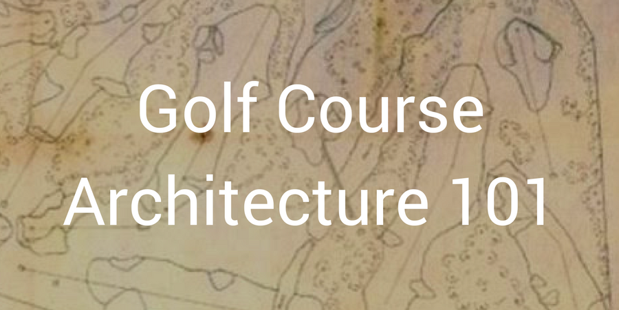 Learn the basics of golf course architecture -