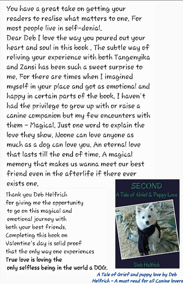 Testimonial by Fatima Williams - originally published on beBee > https://www.bebee.com/producer/@fatima-williams/a-tale-of-grief-and-puppy-love-by-deb-helfrich-a-must-read-for-all-canine-lovers