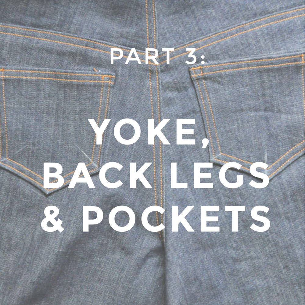Jeans Sew-Along, Part 3: Yoke, Back Legs & Pockets