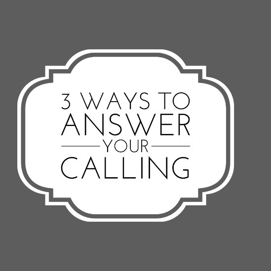 3 Ways to Answer Your Calling
