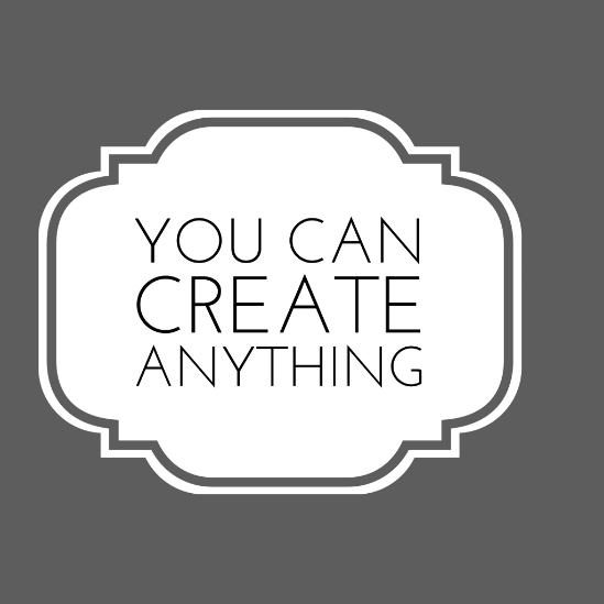 You Can Create Anything