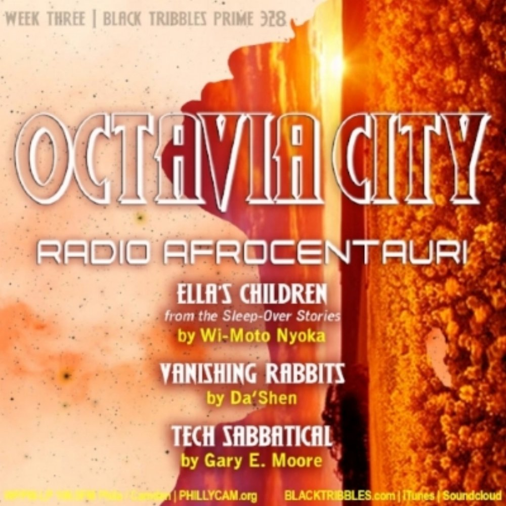 Returning Tribbles GABE CASTRO, TIMAREE and ALEXA GOLD join NANCY MARIE to lend their sumptuous vocals to the our final Octavia City 2018 stories - VANISHING RABBITS by Da'Shen, TECH SABBATICAL from Gary E. Moore and ELLA'S CHILDREN and LV246 by Wi-Moto Nyoka.