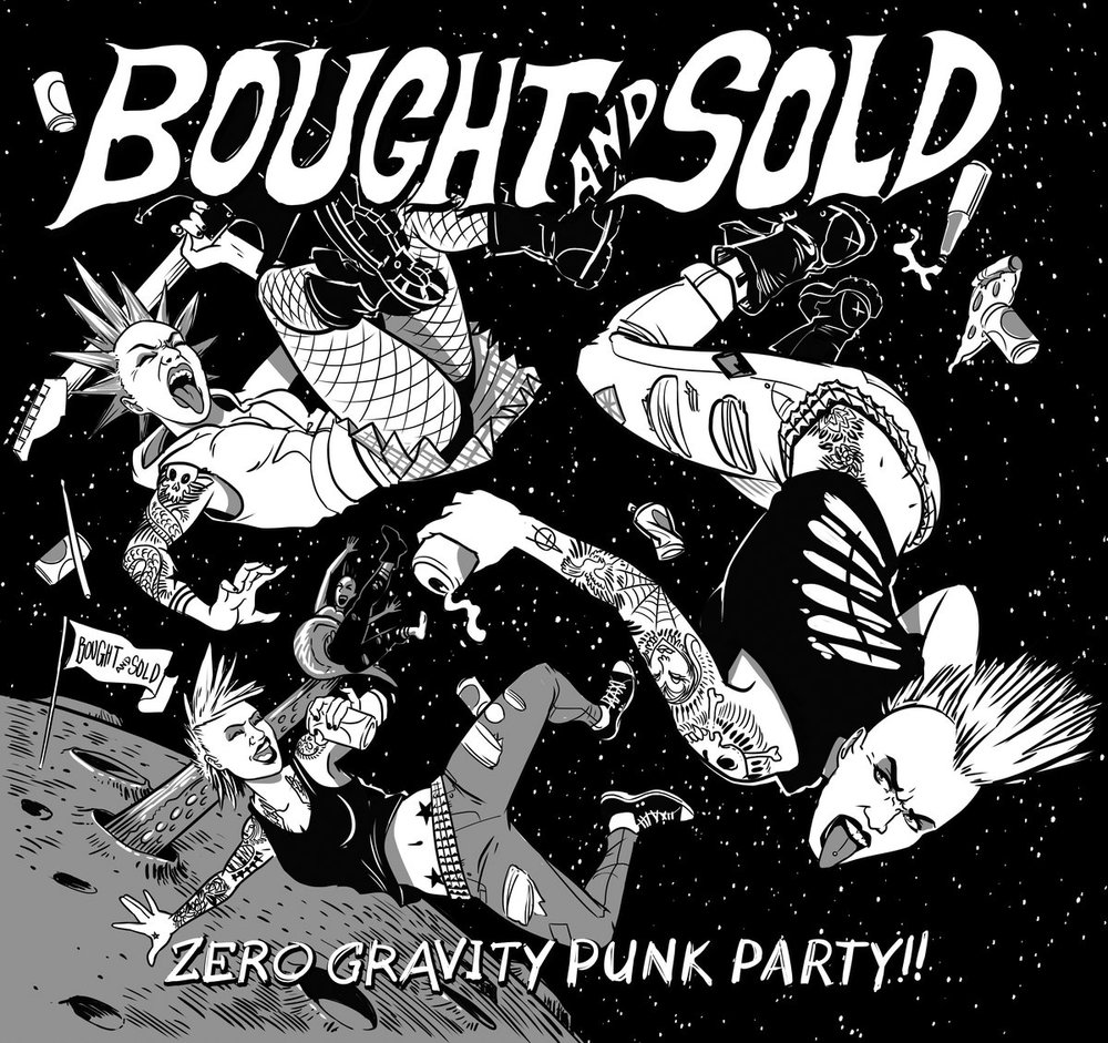Bought And Sold • Zero Gravity Punk Party !!