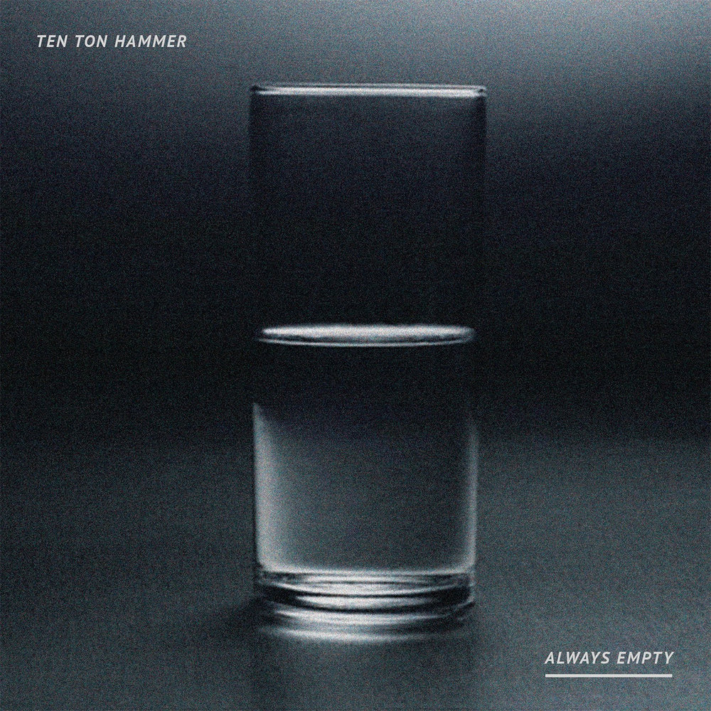 Ten Ton Hammer • Always Empty