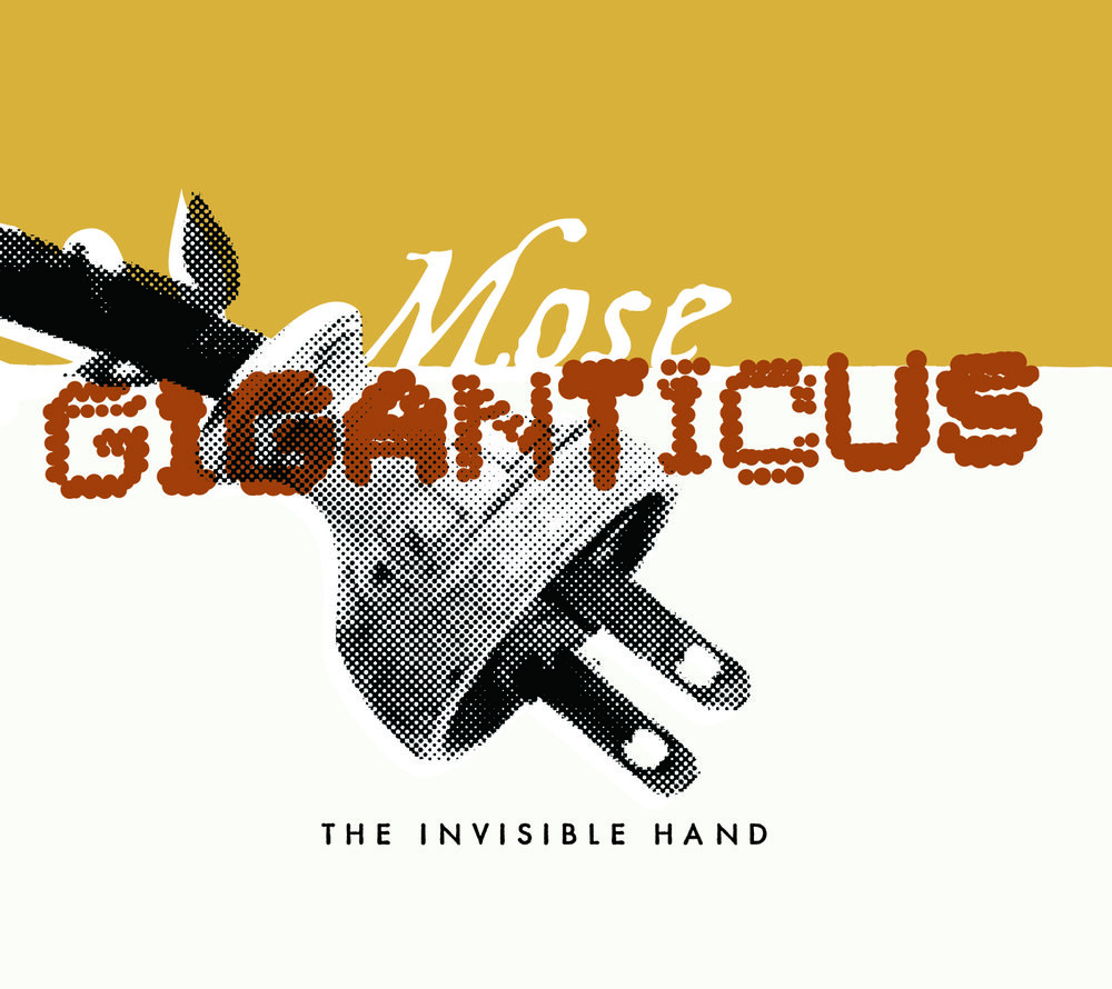 Mose Giganticus • The Invisible Hand