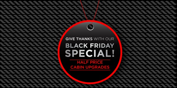 Give Thanks with Black Friday Special - half price cabin upgrades!