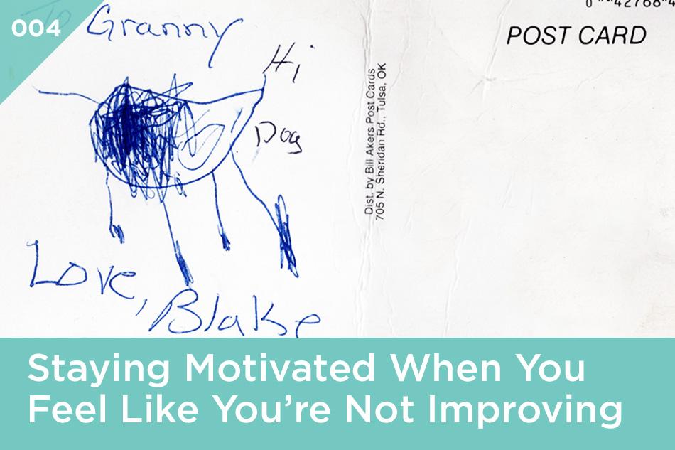 stayingmotivatedwhenyoufeellikeyourenotimproving