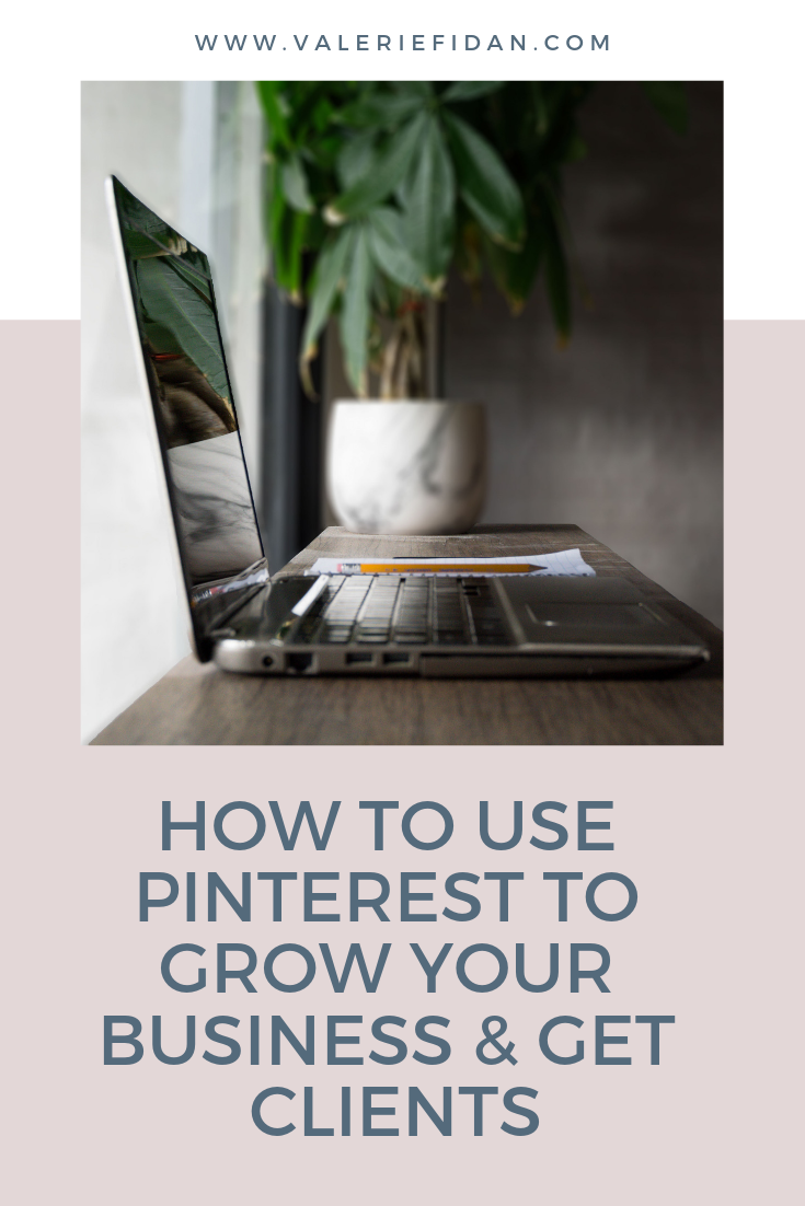 How to Use Pinterest To Grow Your Business & Get Clients - www.valeriefidan.com (1).png