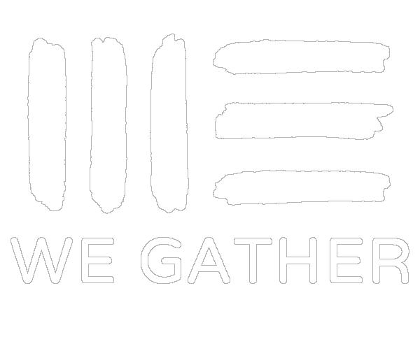 WE GATHER