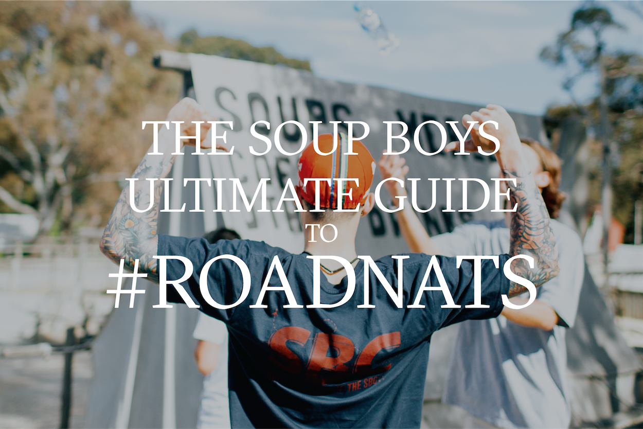 THE SOUP BOYS ULTIMATE GUIDE TO #ROADNATS — Soup Boys