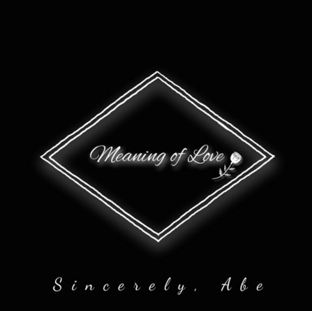 Listen to Meaning of Love by Sincerely, Abe.