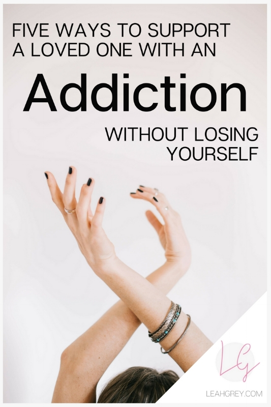 "Are you the sibling, mom or wife of an addict? Do you have a friend battling an addiction? There's ways to help your loved one battle their addiction without losing your sanity. Head over to LeahGrey.com and figure out what it really means to ""Support the Recovery, Not the Addiction"" 