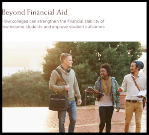 Beyond Financial Aid : How colleges can strengthen the financial stability of low-income students and improve student outcomes  A Report by the Lumina Foundation