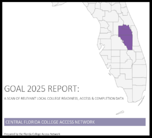 Goal 2025 Report : A scan or relevant local college readiness, access & completion data  A Report by the Florida College Access Network