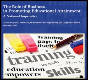 The Role of Business in Promoting Educational Attainment : A National Imperative  A Report by the Committee for Economic Development of The Conference Board  Click here for summary
