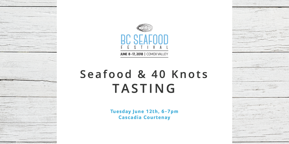 Cascadia Courtenay Tasting_BC Seafood + 40 Knots_June 2018_web.png